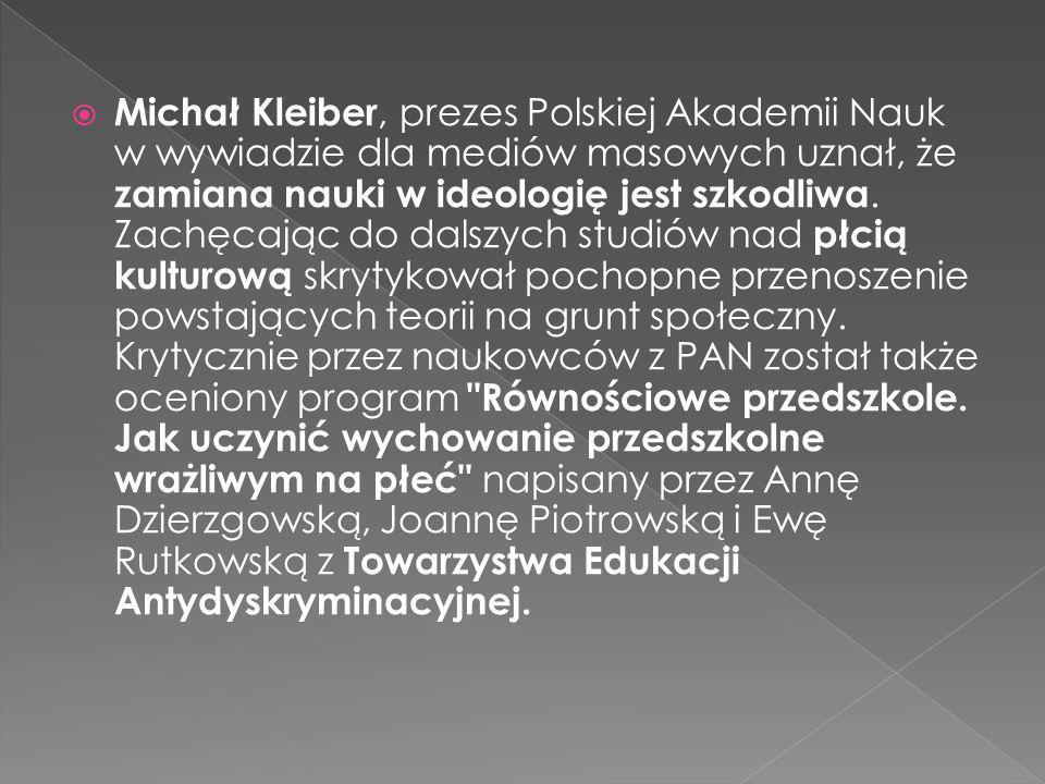 Michał Kleiber, prezes Polskiej Akademii Nauk w wywiadzie dla mediów masowych uznał, że zamiana nauki w ideologię jest szkodliwa.