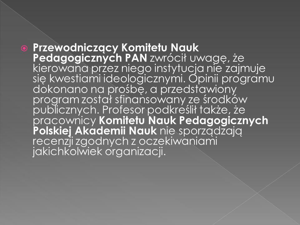 Przewodniczący Komitetu Nauk Pedagogicznych PAN zwrócił uwagę, że kierowana przez niego instytucja nie zajmuje się kwestiami ideologicznymi.