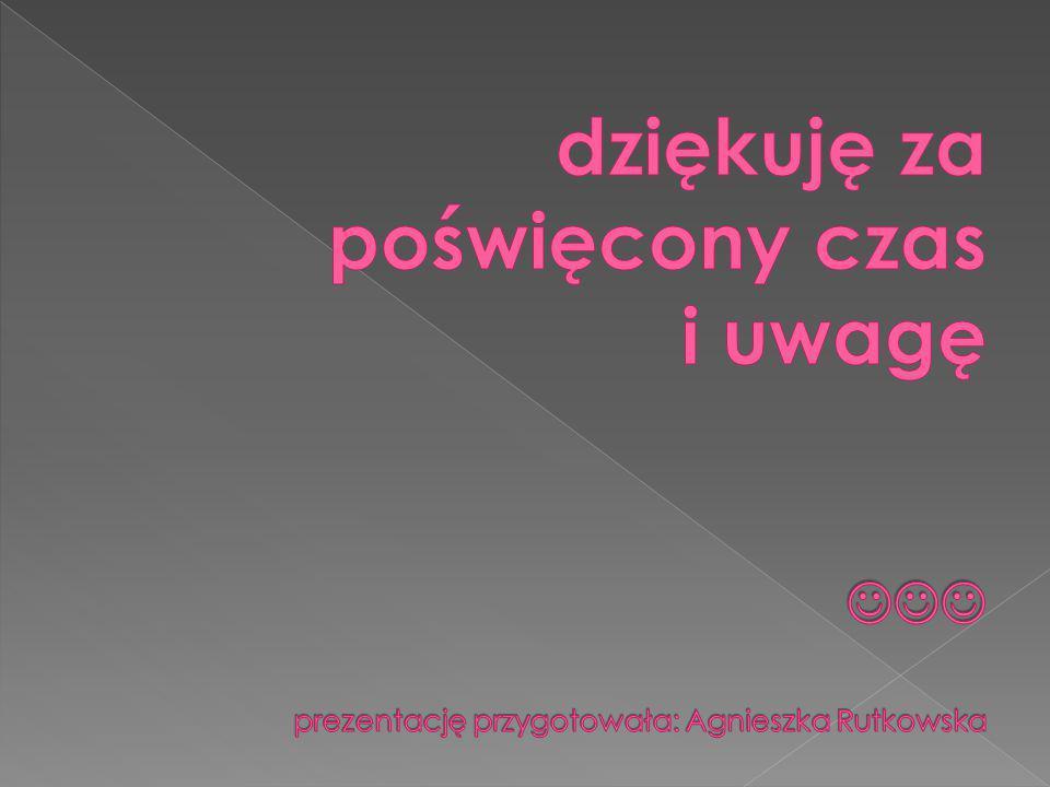dziękuję za poświęcony czas i uwagę  prezentację przygotowała: Agnieszka Rutkowska