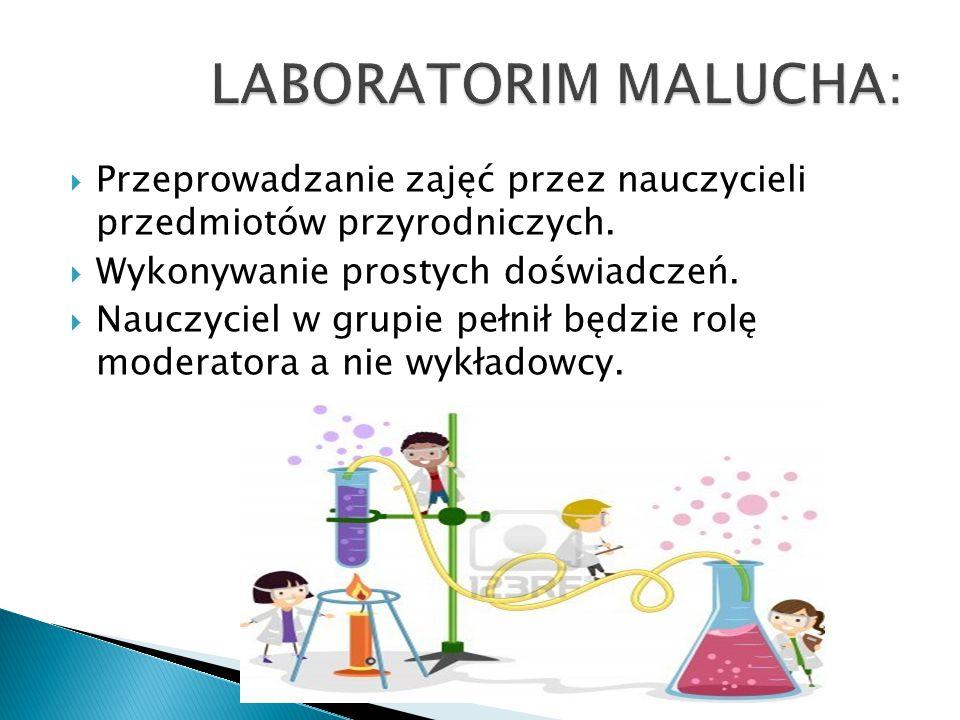 LABORATORIM MALUCHA: Przeprowadzanie zajęć przez nauczycieli przedmiotów przyrodniczych. Wykonywanie prostych doświadczeń.