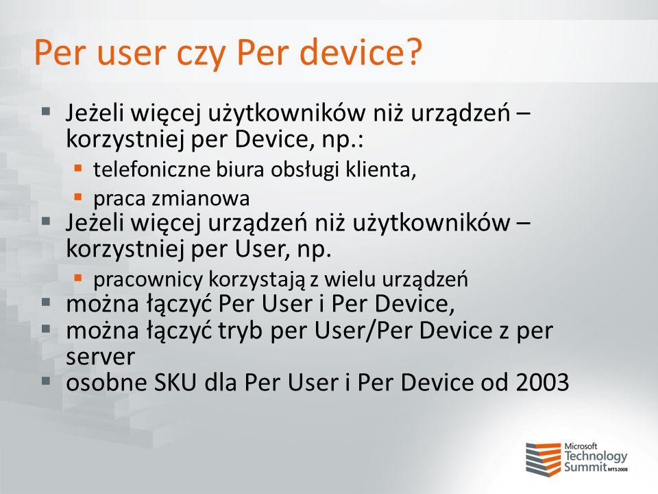 Per user czy Per device Jeżeli więcej użytkowników niż urządzeń – korzystniej per Device, np.: telefoniczne biura obsługi klienta,