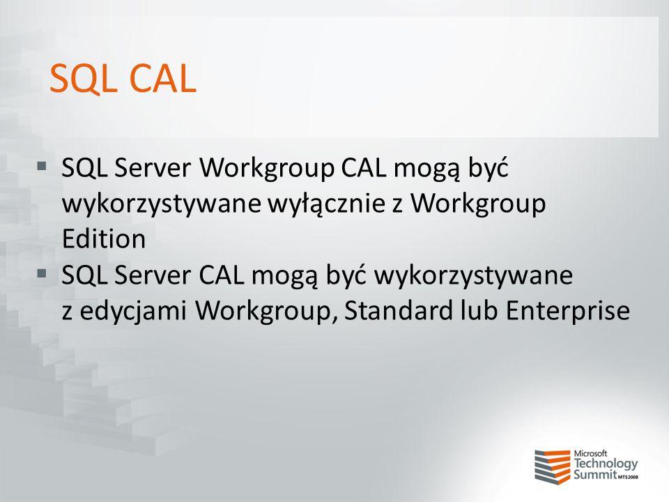 SQL CAL SQL Server Workgroup CAL mogą być wykorzystywane wyłącznie z Workgroup Edition.