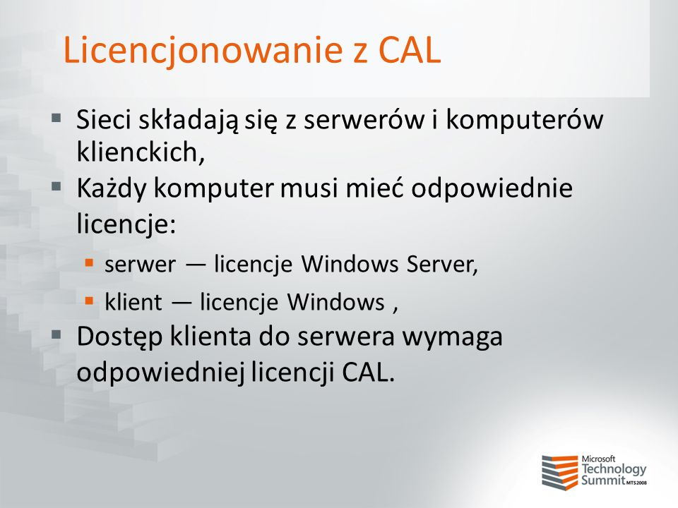 Licencjonowanie z CAL Sieci składają się z serwerów i komputerów klienckich, Każdy komputer musi mieć odpowiednie licencje: