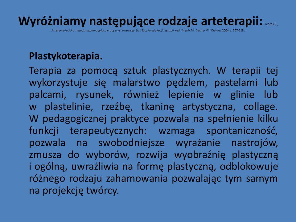 Wyróżniamy następujące rodzaje arteterapii: Marek E