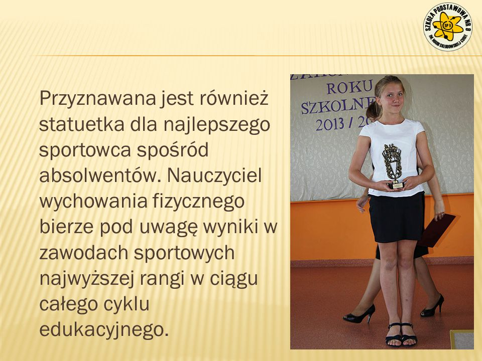 Przyznawana jest również statuetka dla najlepszego sportowca spośród absolwentów.