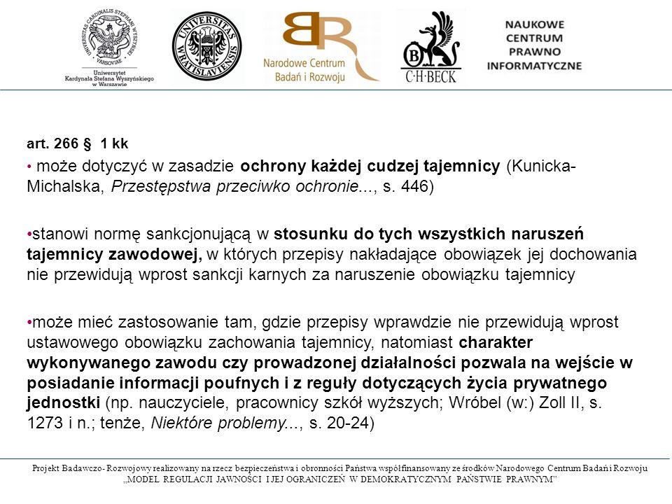 art. 266 § 1 kk może dotyczyć w zasadzie ochrony każdej cudzej tajemnicy (Kunicka- Michalska, Przestępstwa przeciwko ochronie..., s. 446)