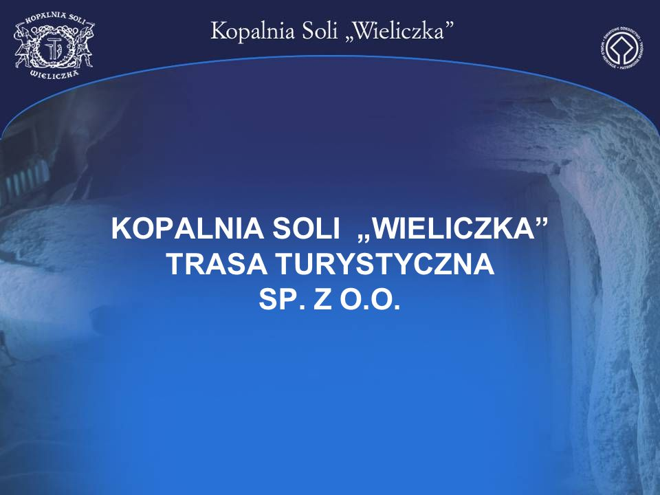 """KOPALNIA SOLI """"WIELICZKA TRASA TURYSTYCZNA SP. Z O.O."""