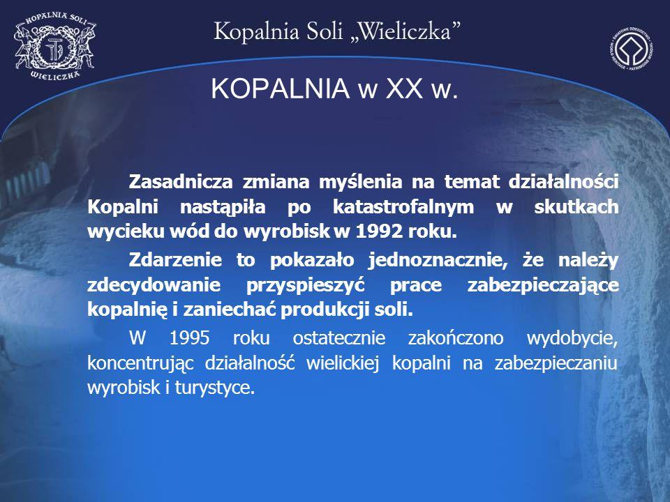 KOPALNIA w XX w. Zasadnicza zmiana myślenia na temat działalności Kopalni nastąpiła po katastrofalnym w skutkach wycieku wód do wyrobisk w 1992 roku.