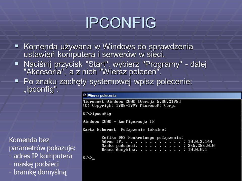 IPCONFIG Komenda używana w Windows do sprawdzenia ustawień komputera i serwerów w sieci.