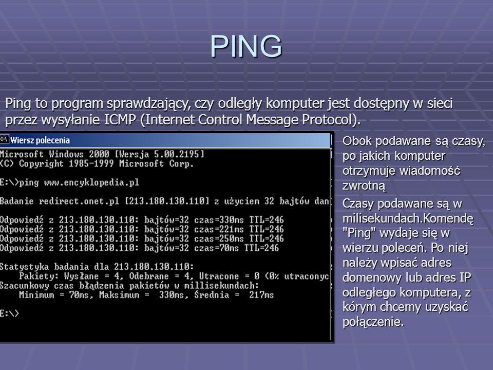 PING Ping to program sprawdzający, czy odległy komputer jest dostępny w sieci przez wysyłanie ICMP (Internet Control Message Protocol).