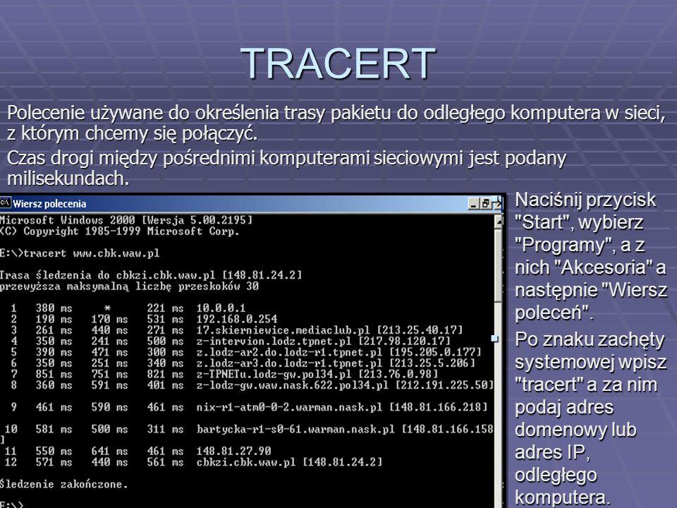 TRACERT Polecenie używane do określenia trasy pakietu do odległego komputera w sieci, z którym chcemy się połączyć.