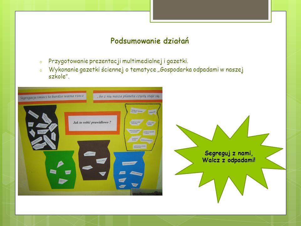 Podsumowanie działań Przygotowanie prezentacji multimedialnej i gazetki.