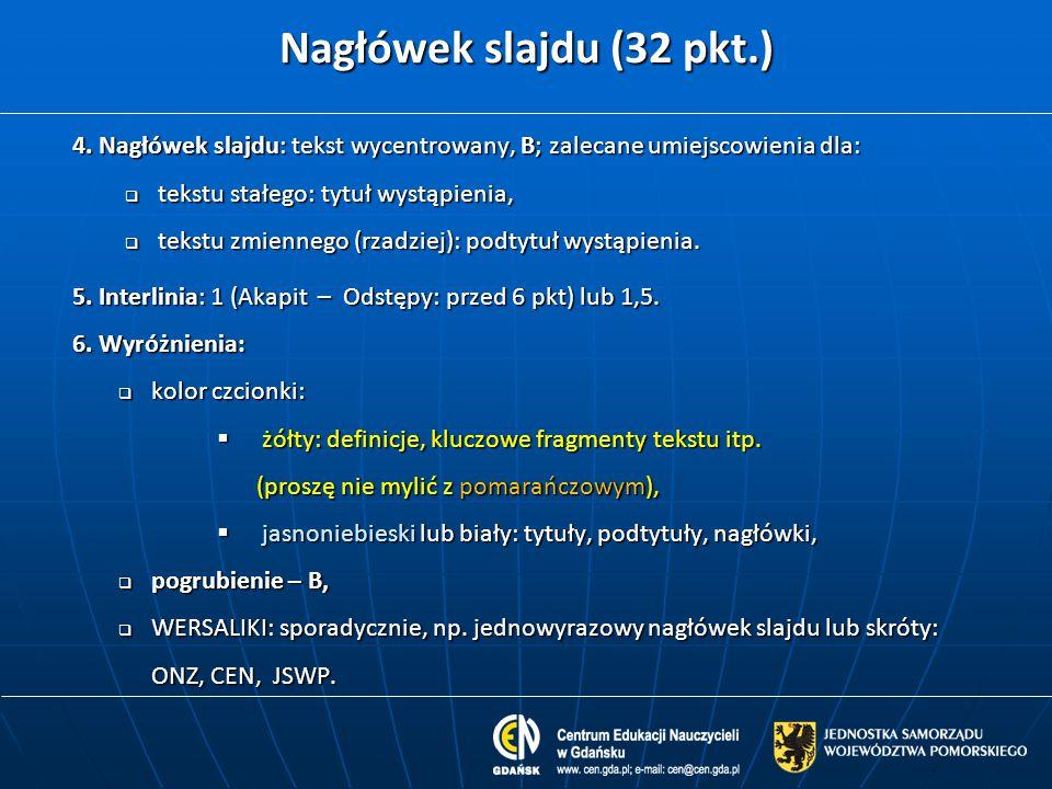 Nagłówek slajdu (32 pkt.) 4. Nagłówek slajdu: tekst wycentrowany, B; zalecane umiejscowienia dla: tekstu stałego: tytuł wystąpienia,