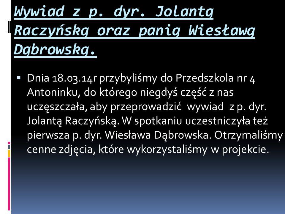 Wywiad z p. dyr. Jolantą Raczyńską oraz panią Wiesławą Dąbrowską.