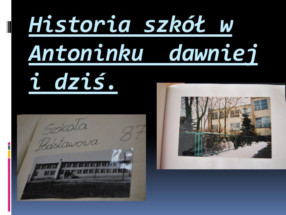 Historia szkół w Antoninku dawniej i dziś.