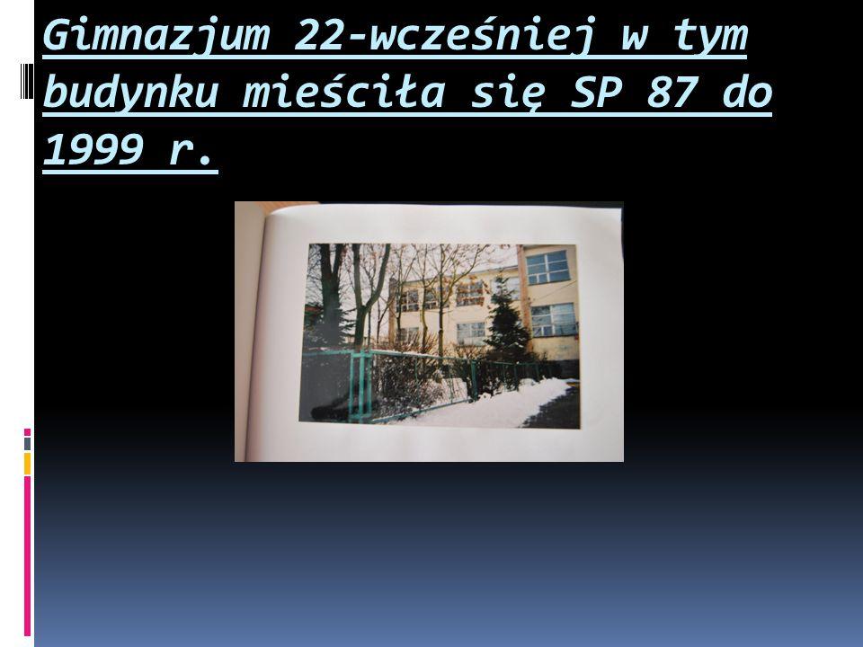 Gimnazjum 22-wcześniej w tym budynku mieściła się SP 87 do 1999 r.