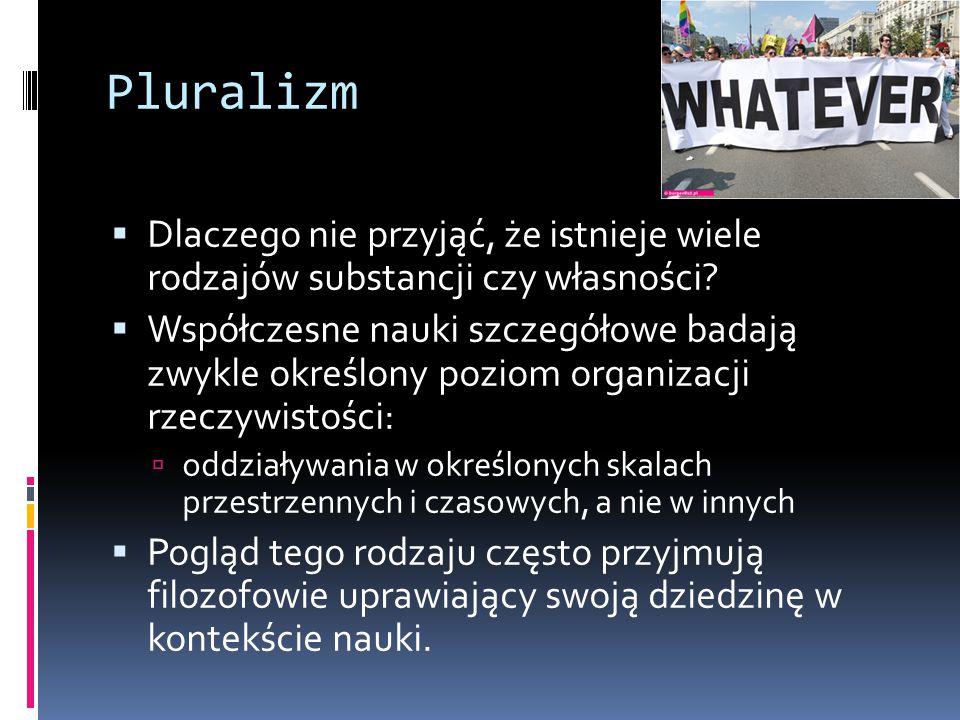 Pluralizm Dlaczego nie przyjąć, że istnieje wiele rodzajów substancji czy własności