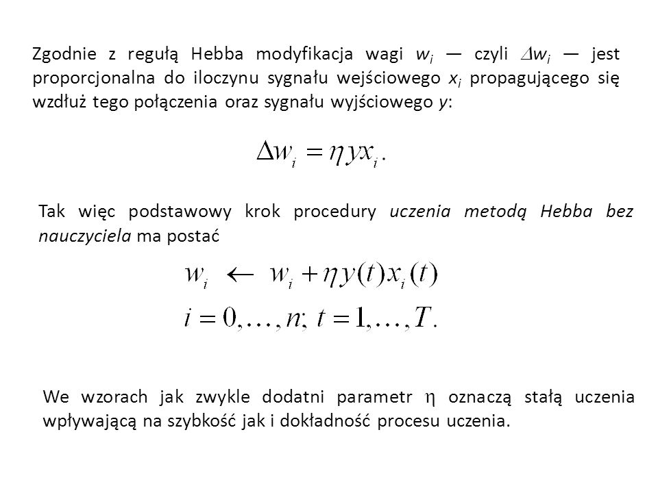 Zgodnie z regułą Hebba modyfikacja wagi wi — czyli Dwi — jest proporcjonalna do iloczynu sygnału wejściowego xi propagującego się wzdłuż tego połączenia oraz sygnału wyjściowego y: