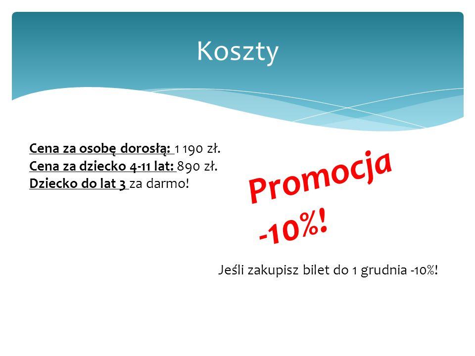 Promocja -10%! Koszty Cena za osobę dorosłą: 1 190 zł.