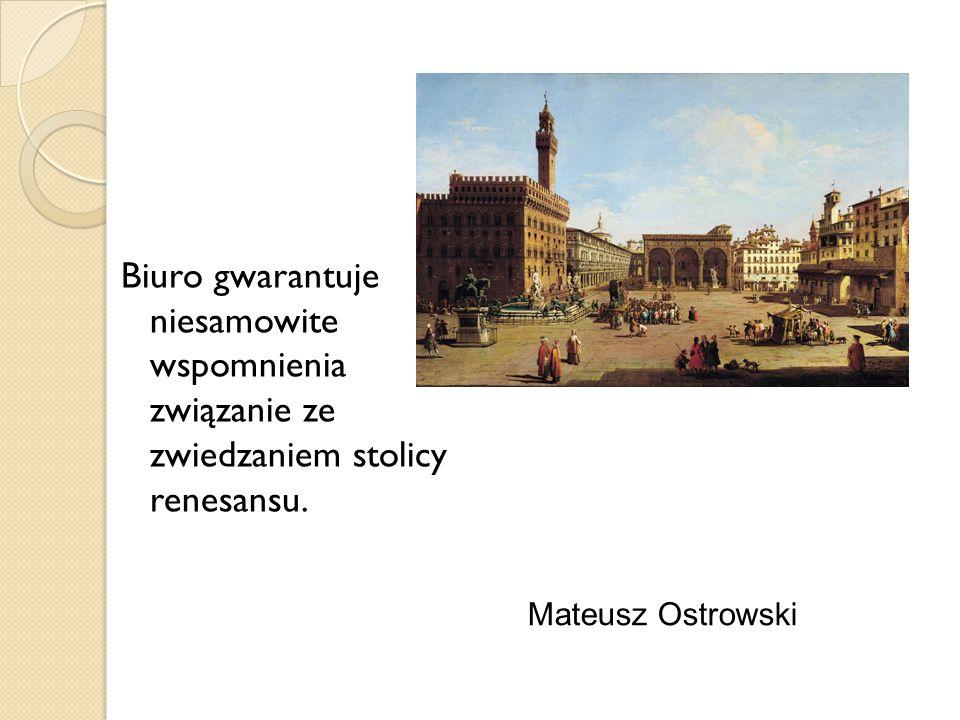 Biuro gwarantuje niesamowite wspomnienia związanie ze zwiedzaniem stolicy renesansu.