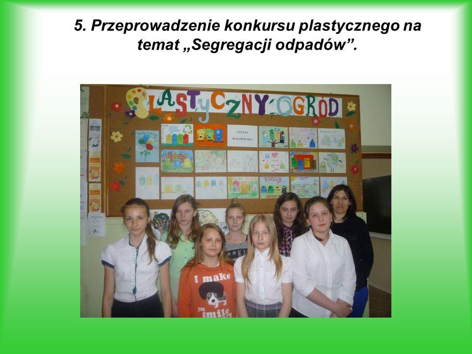 """5. Przeprowadzenie konkursu plastycznego na temat """"Segregacji odpadów ."""