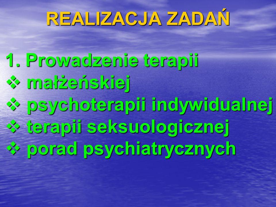 REALIZACJA ZADAŃ 1. Prowadzenie terapii. małżeńskiej. psychoterapii indywidualnej. terapii seksuologicznej.