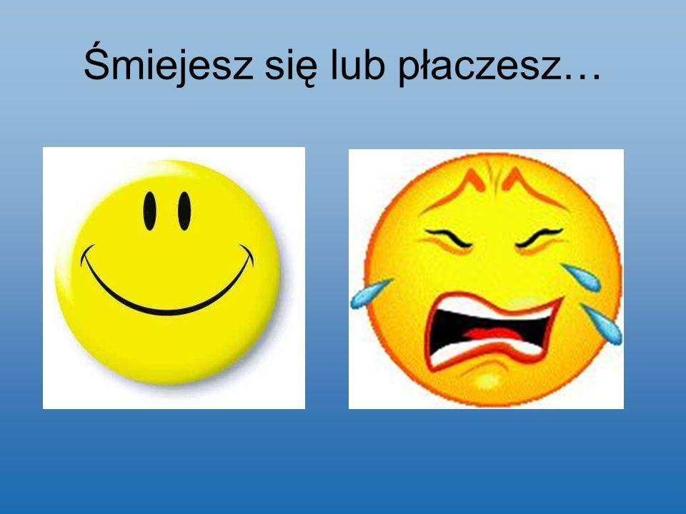 Śmiejesz się lub płaczesz…