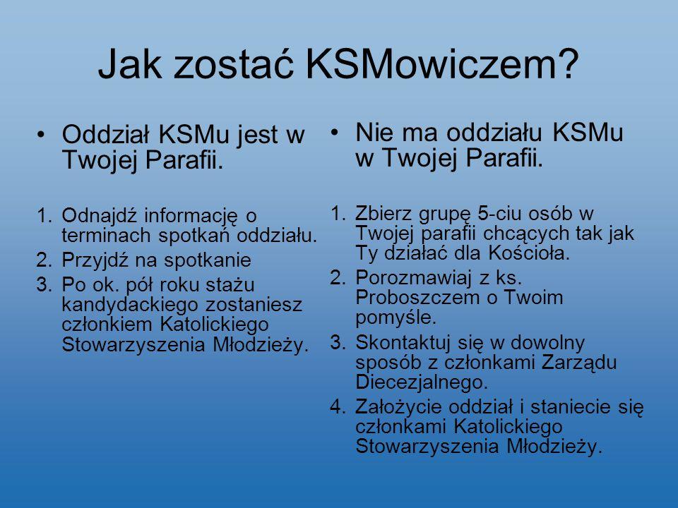 Jak zostać KSMowiczem Oddział KSMu jest w Twojej Parafii.