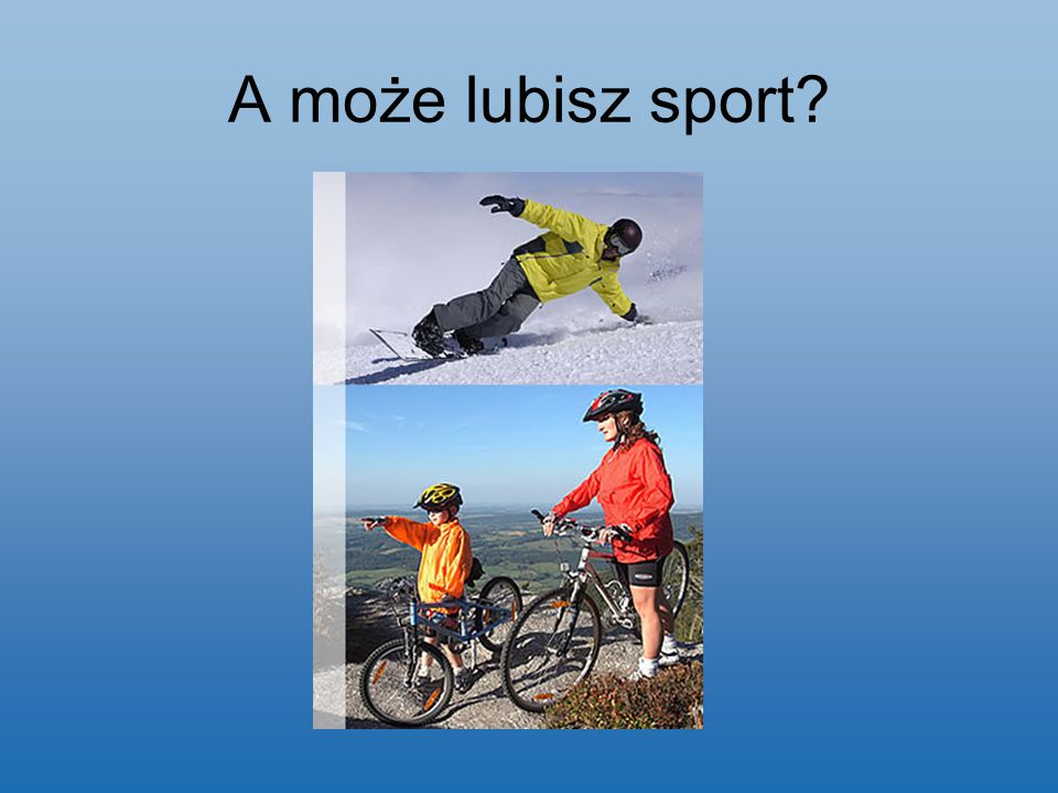 A może lubisz sport