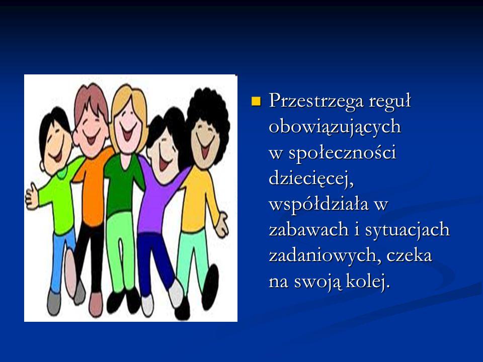 Przestrzega reguł obowiązujących w społeczności dziecięcej, współdziała w zabawach i sytuacjach zadaniowych, czeka na swoją kolej.