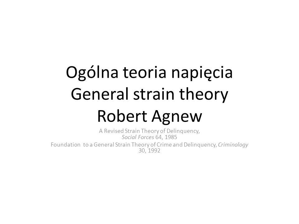 Ogólna teoria napięcia General strain theory Robert Agnew