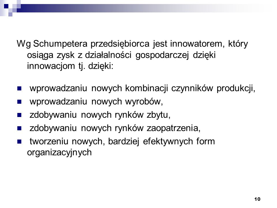 Wg Schumpetera przedsiębiorca jest innowatorem, który osiąga zysk z działalności gospodarczej dzięki innowacjom tj. dzięki: