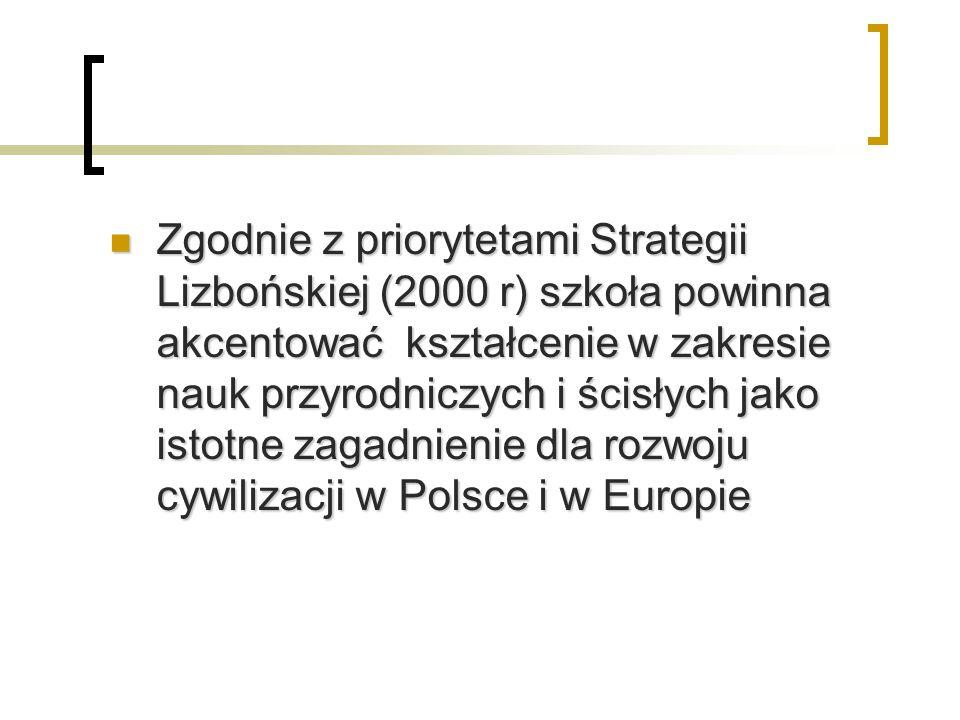 Zgodnie z priorytetami Strategii Lizbońskiej (2000 r) szkoła powinna akcentować kształcenie w zakresie nauk przyrodniczych i ścisłych jako istotne zagadnienie dla rozwoju cywilizacji w Polsce i w Europie