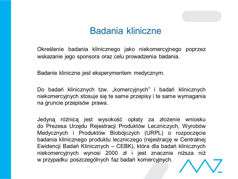 Badania kliniczne Określenie badania klinicznego jako niekomercyjnego poprzez wskazanie jego sponsora oraz celu prowadzenia badania.