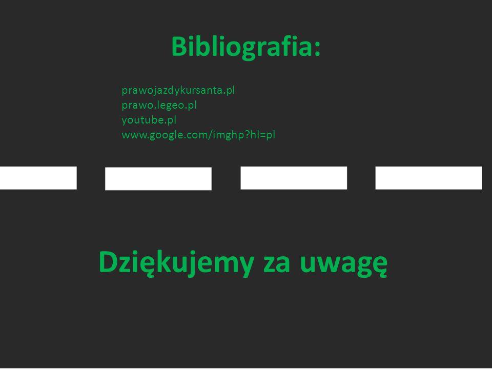 Dziękujemy za uwagę Bibliografia: prawojazdykursanta.pl prawo.legeo.pl