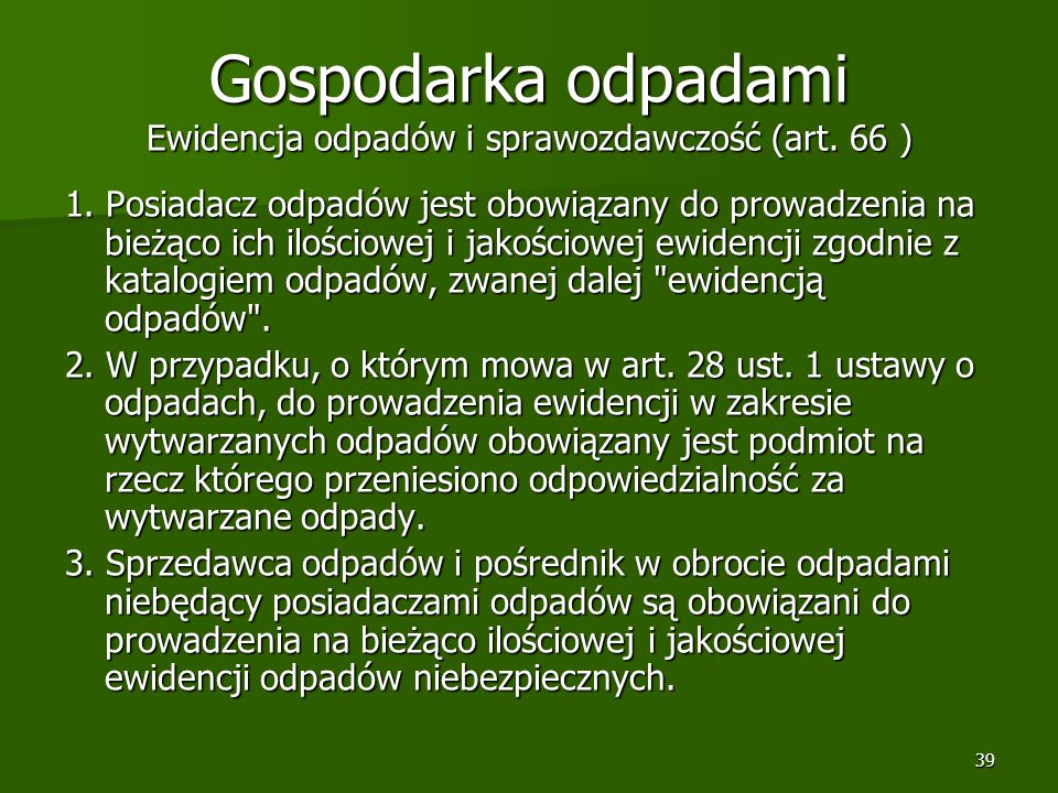 Gospodarka odpadami Ewidencja odpadów i sprawozdawczość (art. 66 )