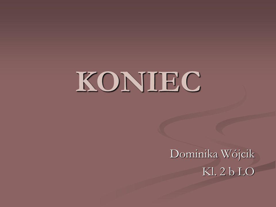 KONIEC Dominika Wójcik Kl. 2 b LO