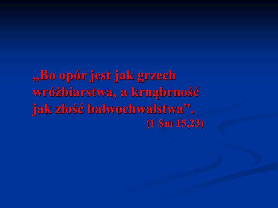 """""""Bo opór jest jak grzech wróżbiarstwa, a krnąbrność jak złość bałwochwalstwa ."""