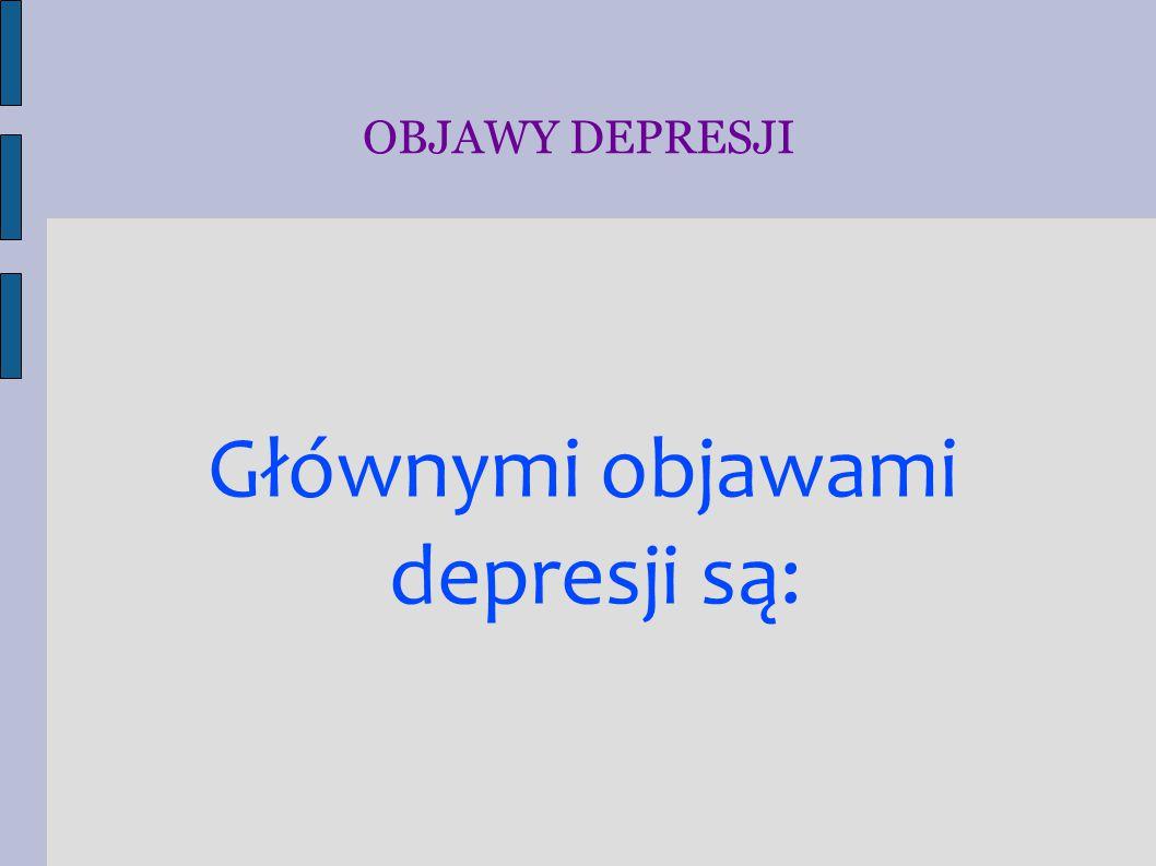 Głównymi objawami depresji są: