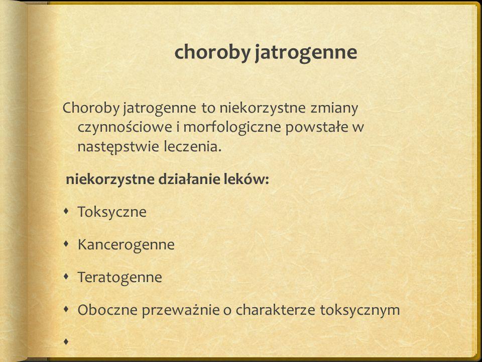 choroby jatrogenne Choroby jatrogenne to niekorzystne zmiany czynnościowe i morfologiczne powstałe w następstwie leczenia.