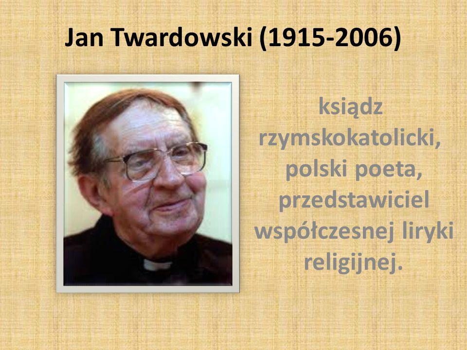 Jan Twardowski (1915-2006) ksiądz rzymskokatolicki, polski poeta, przedstawiciel współczesnej liryki religijnej.
