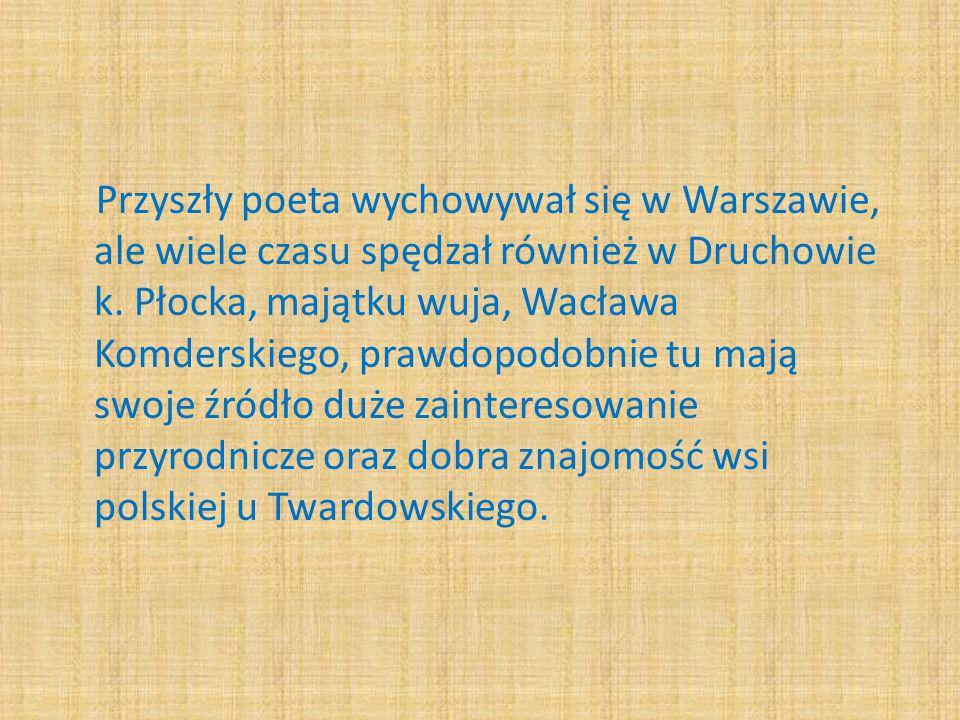 Przyszły poeta wychowywał się w Warszawie, ale wiele czasu spędzał również w Druchowie k.