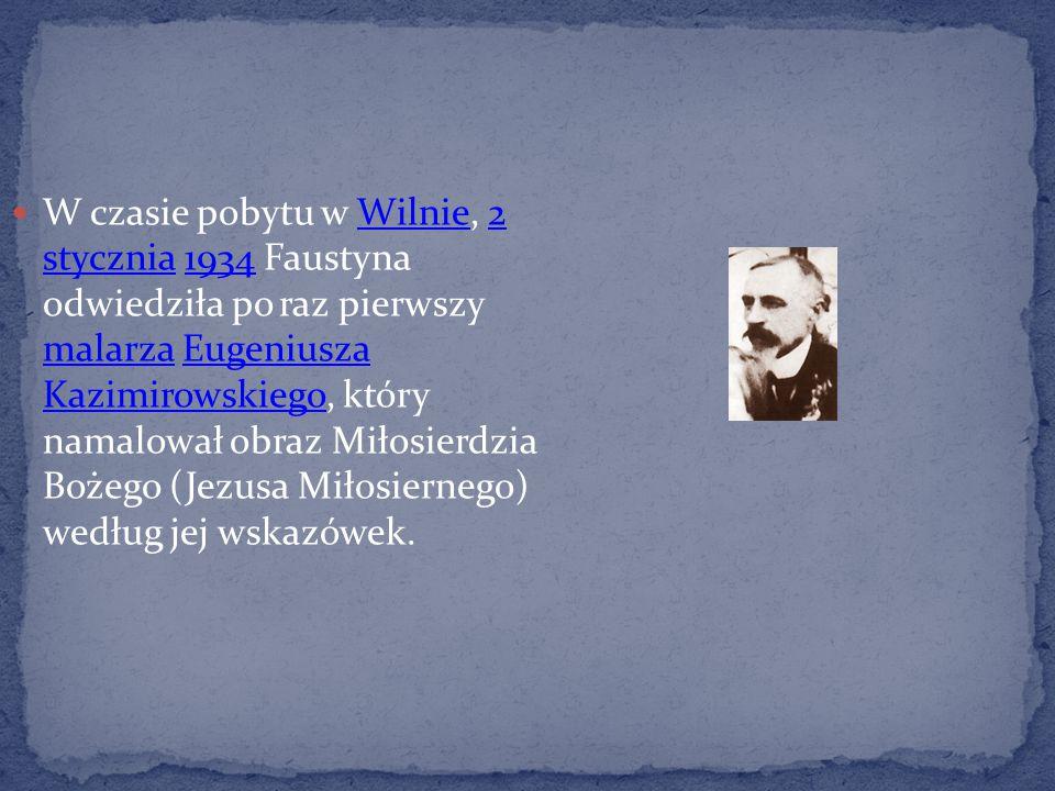 W czasie pobytu w Wilnie, 2 stycznia 1934 Faustyna odwiedziła po raz pierwszy malarza Eugeniusza Kazimirowskiego, który namalował obraz Miłosierdzia Bożego (Jezusa Miłosiernego) według jej wskazówek.