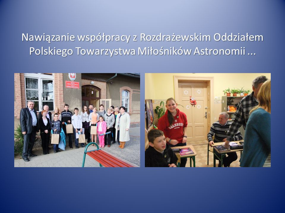 Nawiązanie współpracy z Rozdrażewskim Oddziałem Polskiego Towarzystwa Miłośników Astronomii ...