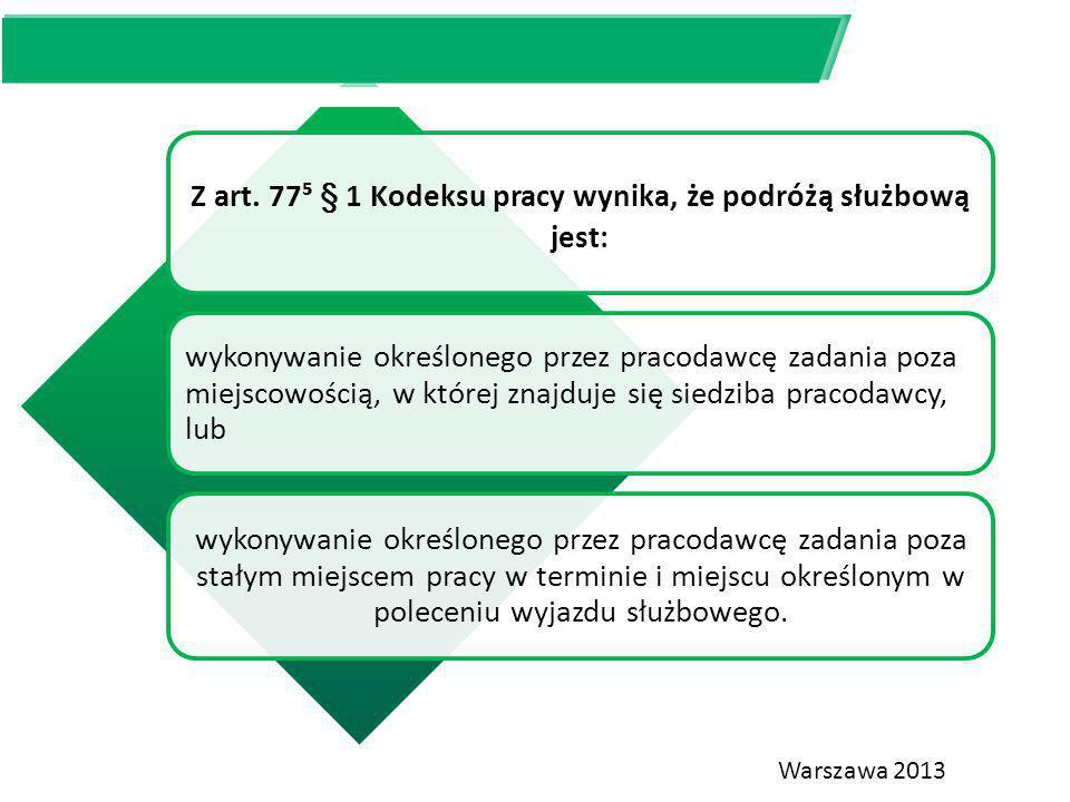 Z art. 77⁵ § 1 Kodeksu pracy wynika, że podróżą służbową jest: