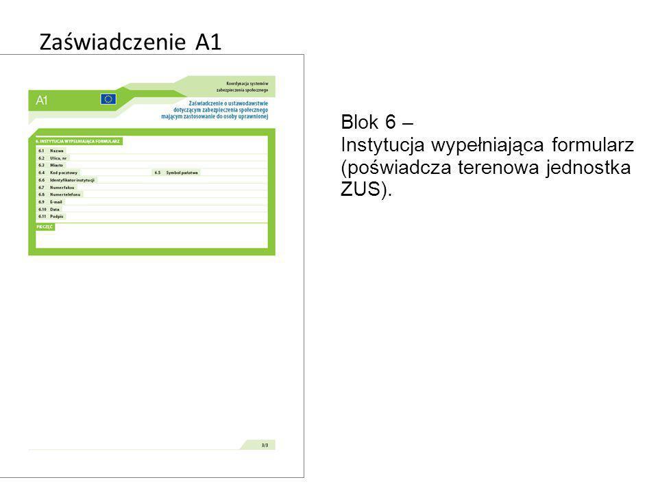Zaświadczenie A1 Blok 6 – Instytucja wypełniająca formularz (poświadcza terenowa jednostka ZUS).