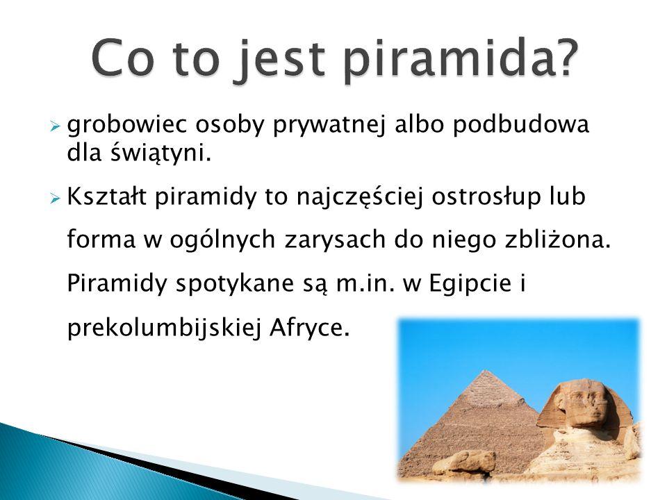 Co to jest piramida grobowiec osoby prywatnej albo podbudowa dla świątyni.