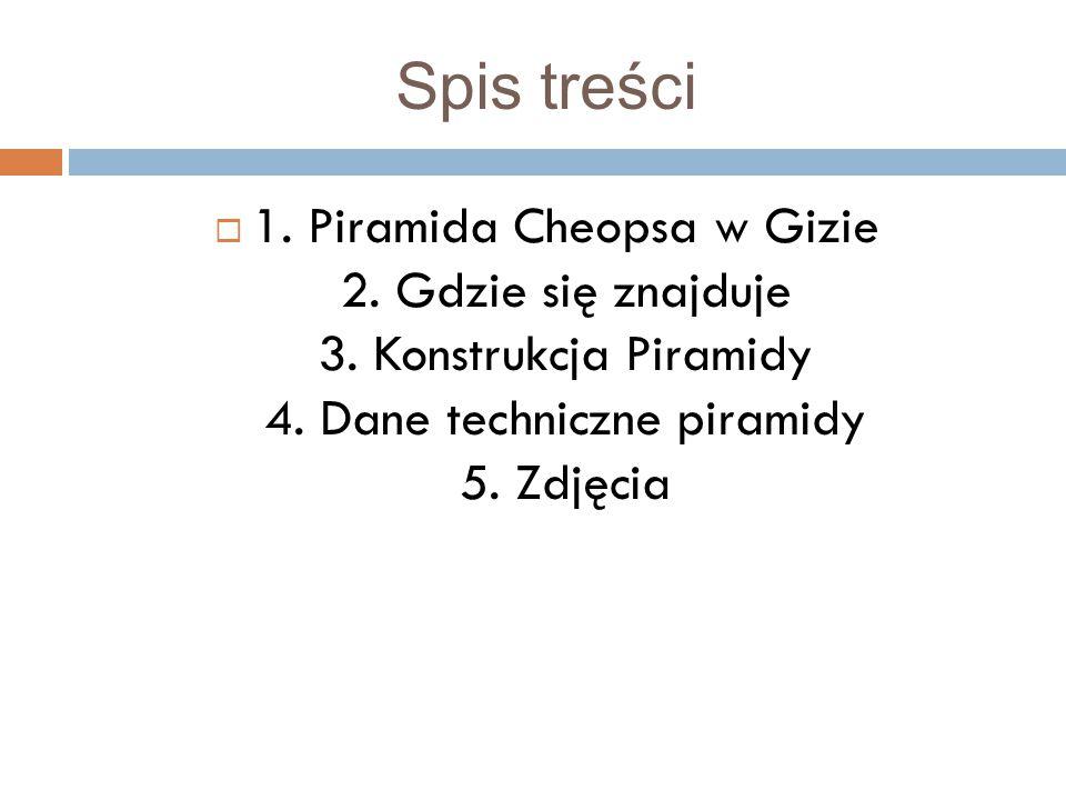 Spis treści 1. Piramida Cheopsa w Gizie 2. Gdzie się znajduje 3.