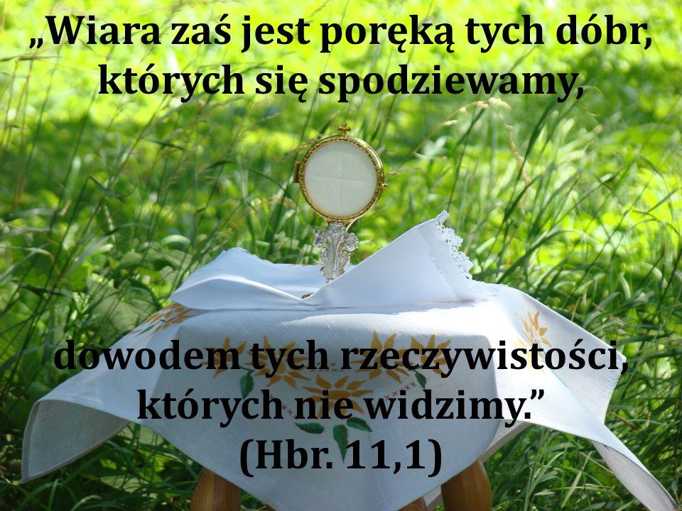"""""""Wiara zaś jest poręką tych dóbr, których się spodziewamy,"""