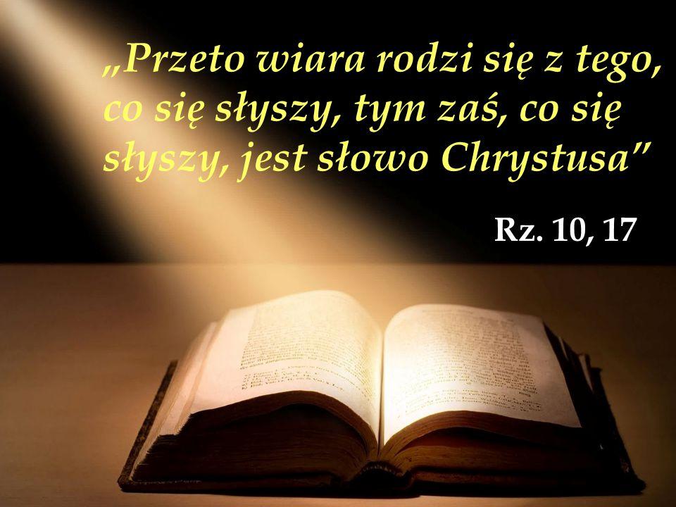"""""""Przeto wiara rodzi się z tego, co się słyszy, tym zaś, co się słyszy, jest słowo Chrystusa"""